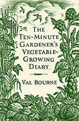 The Ten Minute Gardener's Vegetable Growing Diary