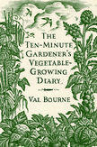 Ten Minute Gardener's Vegetable Growing Diary